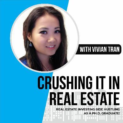 47. Vivian Tran: Real Estate Investing Side Hustle As A Ph.D. Graduate!