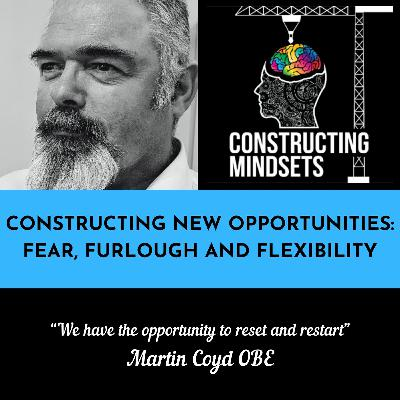 Episode 11 - Constructing New Opportunities: Fear, Furlough and Flexibility