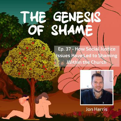 Ep. 37 - How Social Justice Issues Have Led to Division and Shaming Within the Church