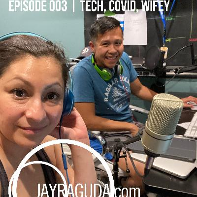 Episode 003 | Tech, Covid, Wifey Convo