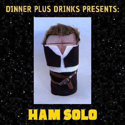 Ham Solo | Dinner Plus Drinks #67