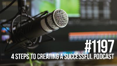 1197: Four Steps to Creating a Successful Podcast