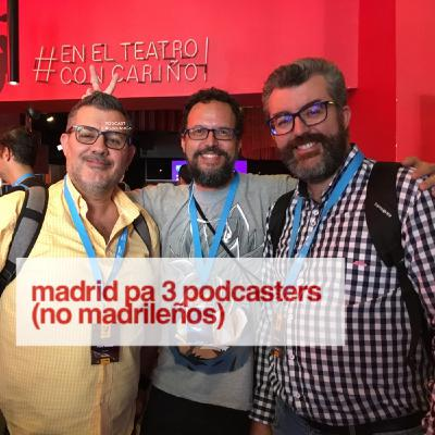 Madrid pa 3 podcasters (no madrileños)
