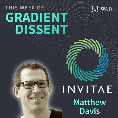 Bringing genetic insights to everyone with Invitae's Head of AI, Matthew Davis