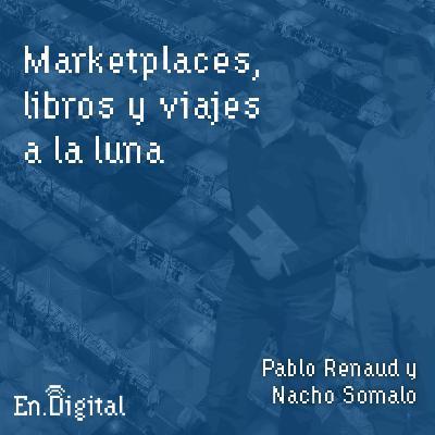#132 – Marketplaces, libros y viajes a la luna con Pablo Renaud y Nacho Somalo