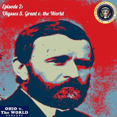 Ep. 2: Ulysses S. Grant v. the World