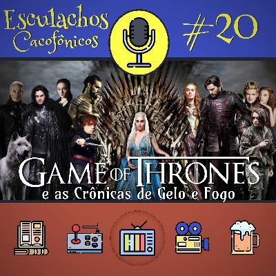 EP #20 - Game of Thrones e as Crônicas de Gelo e Fogo