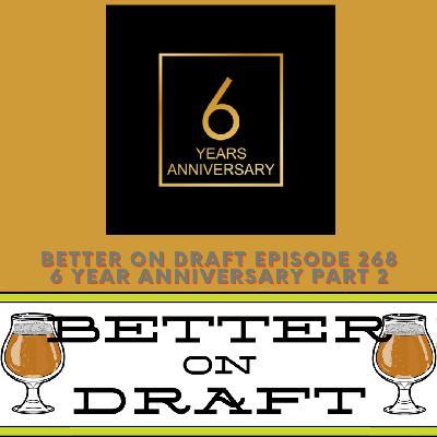 Better on Draft 268 - 6 Year Anniversary Part 2