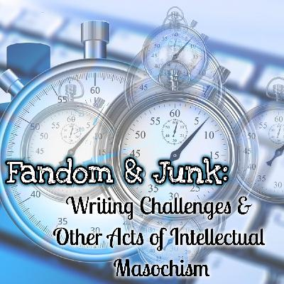 Fandom & Junk: Writing Challenges and Other Acts of Intellectual Masochism