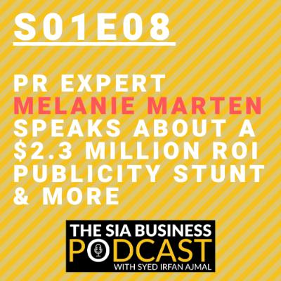 PR Expert Melanie Marten Speaks About a $2.3 Million ROI Publicity Stunt & More [S01E08]