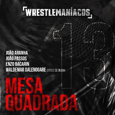 Mesa Quadrada #13 - Wrestling cinematográfico