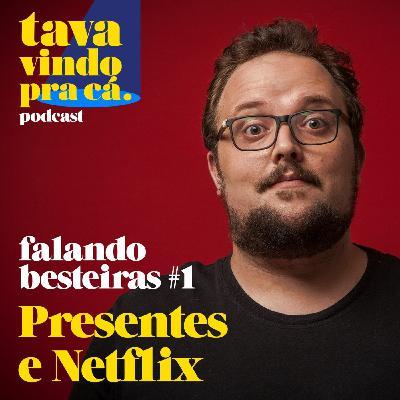 Tava Vindo Pra Cá - Falando Besteiras #01