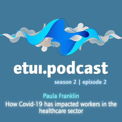 S2 Ep 2 - Paula Franklin: How Covid-19 has impacted workers in the healthcare sector