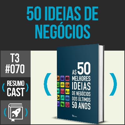 T3#070 As 50 melhores ideias de negócios dos últimos 50 anos