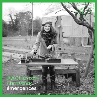 Emergences#15 – Clara Béniac - Oh la vache 🐮 - Connecter le monde agricole avec les citadins