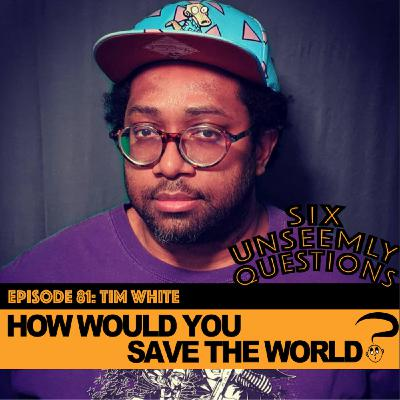 How Would You Save The World?