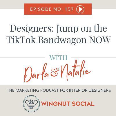 Designers: Jump on the TikTok Bandwagon NOW