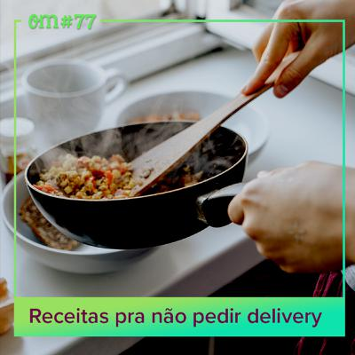 #77 - Receitas pra não pedir delivery