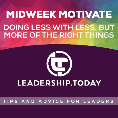 Midweek Motivate - Doing Less With Less, But More of the Right Things