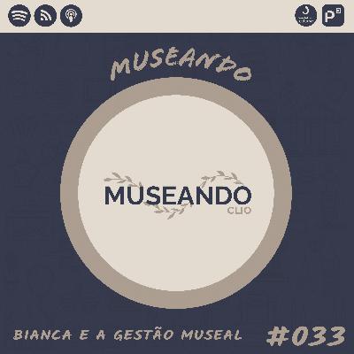 Museando #033: Bianca e a Gestão Museal