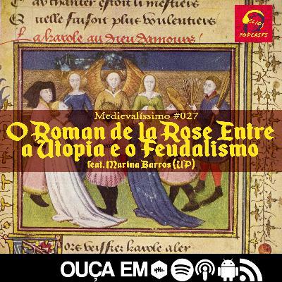Medievalíssimo #027: O Roman de la Rose Entre a Utopia e o Feudalismo feat. Marina Barros (UP)