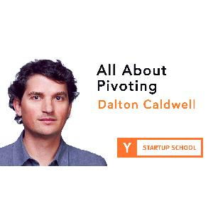 All About Pivoting by Dalton Caldwell