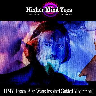 HMY: Listen (Alan Watts Inspired Guided Meditation)