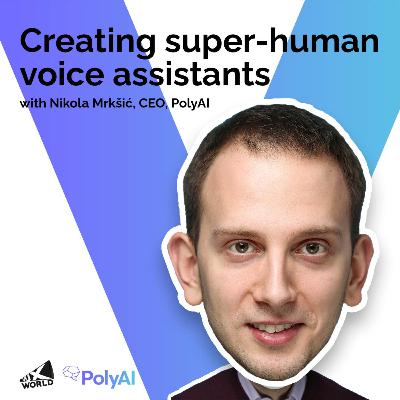Creating super-human voice assistants with Nikola Mrkšić, CEO, PolyAI
