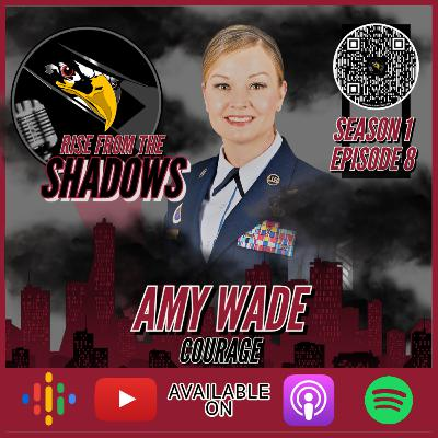 Rise From The Shadows   S1E8: Courage with Amy Wade