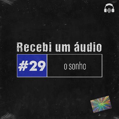 #29 - O Sonho