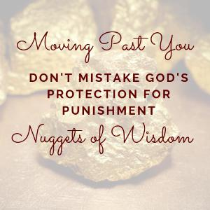 Don't Mistake God's Protection for Punishment