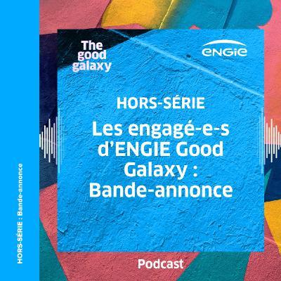 Les engagé-e-s d'ENGIE Good Galaxy : Bande-annonce