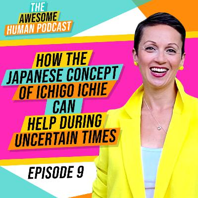 How The Japanese Concept Of Ichigo Ichie Can Ease Uncertainty?