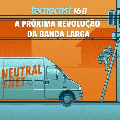 168 – A próxima revolução da banda larga