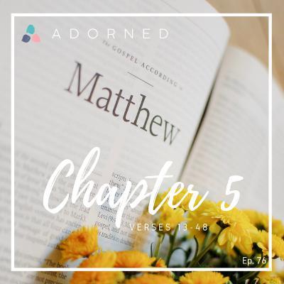 Ep. 76 - Matthew - Chapter 5 - verses 13-48