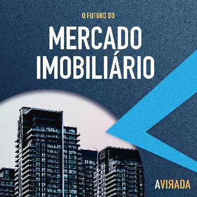 T2:E4 - O Futuro do Mercado Imobiliário