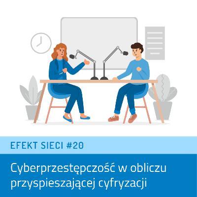 Efekt Sieci #20 - Cyberprzestępczość w obliczu przyspieszającej cyfryzacji