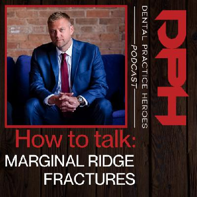 How to Talk: Marginal Ridge Fractures with Paul Etchison