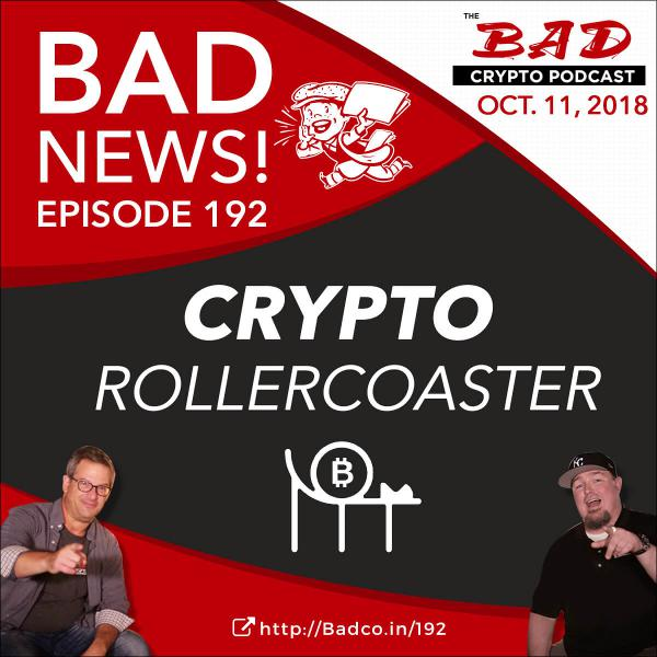 Crypto Rollercoaster - Bad News for 10/11/18