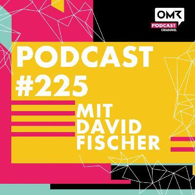 OMR #225 mit David Fischer von Highsnobiety
