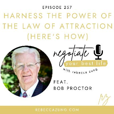 """""""Harness the Power of the Law of Attraction (Here's How)"""" with Special Guest Bob Proctor on Negotiate Your Best Life with Rebecca Zung #257"""