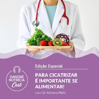 Para cicatrizar é importante se alimentar! com Dr. Adriano Mehl