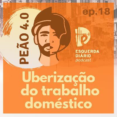 18: Peão 4.0 - Uberização do trabalho doméstico