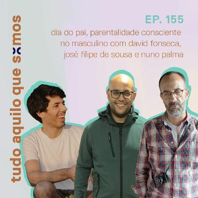 episódio 155 // dia do pai, parentalidade consciente no masculino com David, José Filipe e Nuno