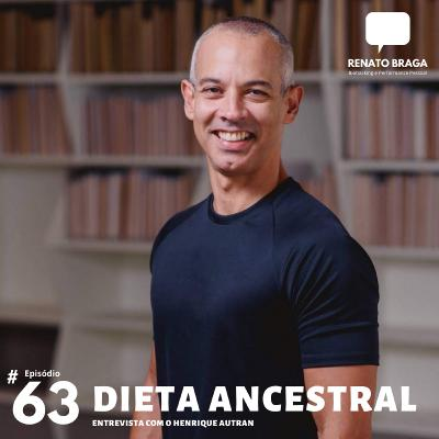 EP63 - Dieta Ancestral - Entrevista com Henrique Autran