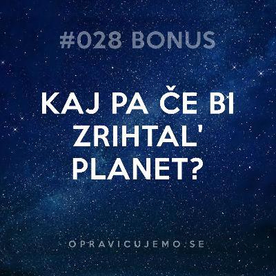 028 Bonus: Kaj pa če bi zrihtal' planet?