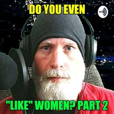 "Do You Even ""Like"" Women Part 2"