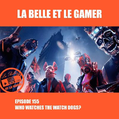 Episode 155: Who watches the Watch Dogs?