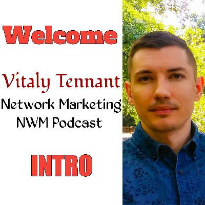 Welcome and Intro to Vitaly Tennant Network Marketing | NWM Podcast