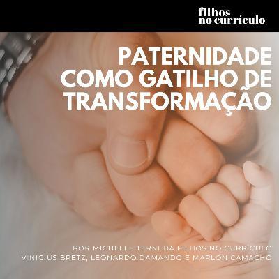 PATERNIDADE COMO GATILHO DE TRANSFORMAÇÃO